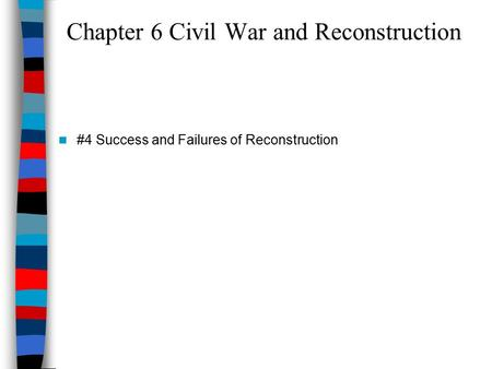 Chapter 6 Civil War and Reconstruction #4 Success and Failures of Reconstruction.