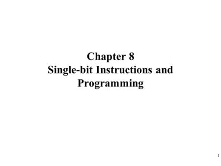 1 Chapter 8 Single-bit Instructions and Programming.