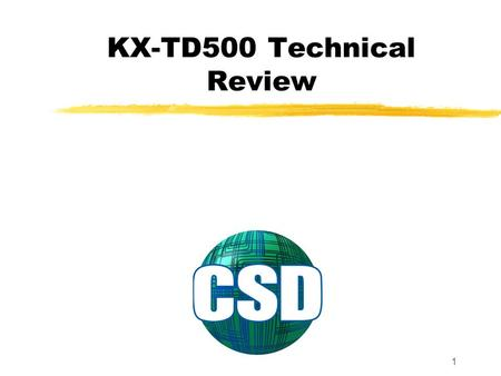 1 KX-TD500 Technical Review. 2 Table of Contents Introduction1-7 KX-TD500 Basic and Expansion Shelf8-16 TD500 Cards17 CPU Card KX-TD5010118-21 TSW Card.