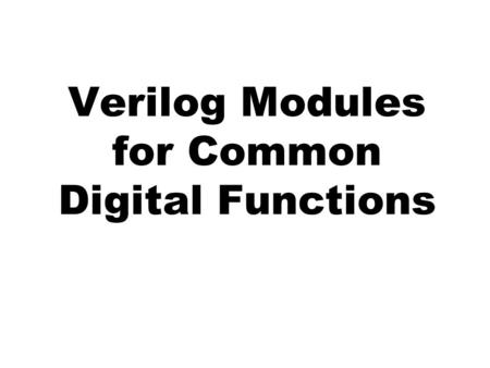 Verilog Modules for Common Digital Functions. Full Adder (Dataflow Description) // // Here is a data flow description of a full_adder // module fa(sum,