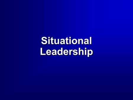 Situational Leadership Overview  Directive and Supportive Behavior  Leadership Variables  Situational Leadership II Model.