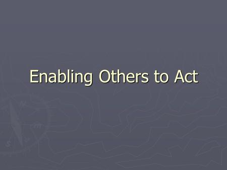 "Enabling Others to Act Module V Introductory thoughts ► Leader – Follower is a relationship ► This principle focuses on the follower ► ""Foster collaboration."