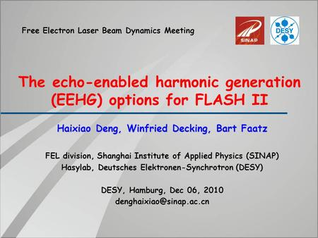 The echo-enabled harmonic generation (EEHG) options for FLASH II Haixiao Deng, Winfried Decking, Bart Faatz FEL division, Shanghai Institute of Applied.