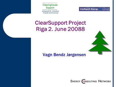 Clearinghouse Support Bridging RUE in Building Projects and Financing ClearSupport Project Riga 2. June 20088 Vagn Bendz Jørgensen.