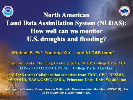 Michael B. Ek 1, Youlong Xia 1,2, and NLDAS team* 1 Environmental Modeling Center (EMC), NCEP, College Park, MD 2 IMSG at NOAA/NCEP/EMC, College Park,