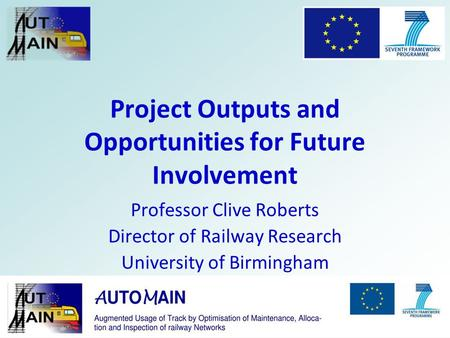 Project Outputs and Opportunities for Future Involvement Professor Clive Roberts Director of Railway Research University of Birmingham.