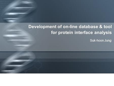 Development of on-line database & tool for protein interface analysis Suk-hoon Jung.