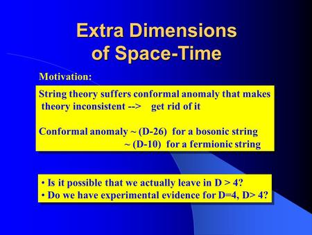Extra Dimensions of Space-Time String theory suffers conformal anomaly that makes theory inconsistent --> get rid of it Conformal anomaly ~ (D-26) for.