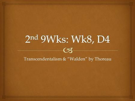 "Transcendentalism & ""Walden"" by Thoreau.   Grab a copy of the transcendentalism notes handout & a copy of Thoreau's ""Walden.""  Read the first paragraph."
