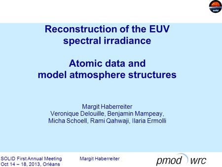 Reconstruction of the EUV spectral irradiance Atomic data and model atmosphere structures Margit Haberreiter Veronique Delouille, Benjamin Mampeay, Micha.
