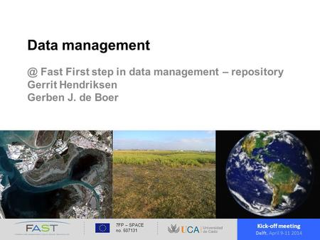 Kick-off meeting Delft, April 9-11 2014 7FP – SPACE no. 607131 Data Fast First step in data management – repository Gerrit Hendriksen Gerben.