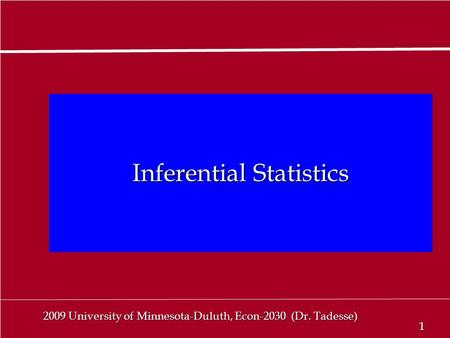 1 1 2009 University of Minnesota-Duluth, Econ-2030 (Dr. Tadesse) Inferential Statistics.