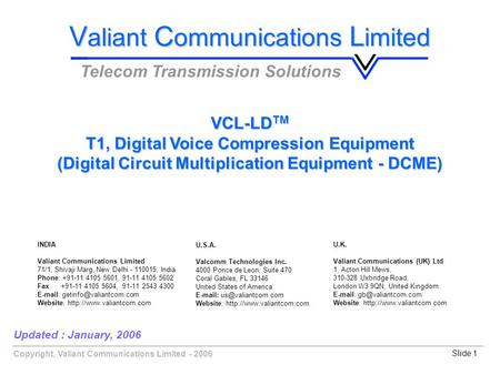 Copyright, Valiant Communications Limited - 2006Slide 1 Updated : January, 2006 V aliant C ommunications L imited Telecom Transmission Solutions VCL-LD.