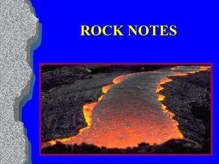 ROCK NOTES I. What is a rock? Rock - two or more minerals (found in the earth's crust) bound together in a solid form.