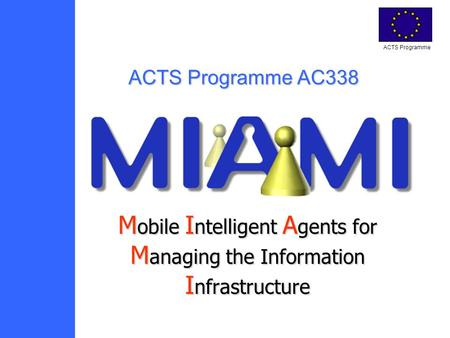ACTS Programme M obile I ntelligent A gents for M anaging the Information I nfrastructure ACTS Programme AC338.