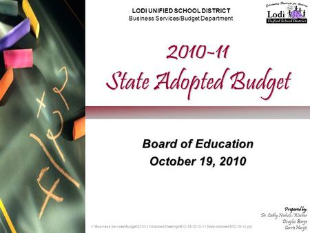 2010-11 State Adopted Budget Board of Education October 19, 2010 LODI UNIFIED SCHOOL DISTRICT Business Services/Budget Department Prepared by: Dr. Cathy.