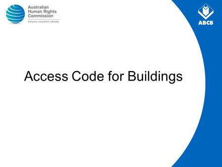 Access Code for Buildings. Schedule 1 of the Premises Standards Equivalent to proposed BCA provisions Like the BCA, the Access Code is performance based.