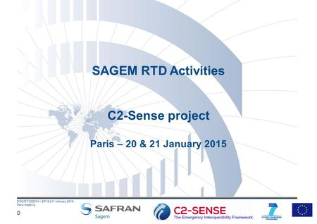 0 DOD/DT/CEDCV – 20 th & 21 st January 2015 - Paris meeting SAGEM RTD Activities C2-Sense project Paris – 20 & 21 January 2015.