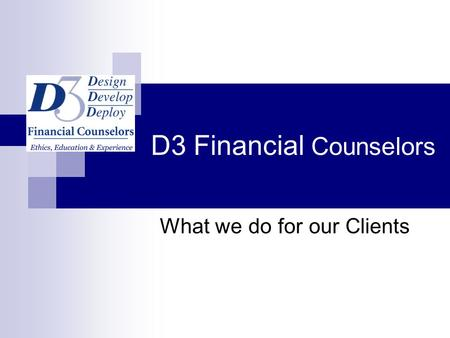 D3 Financial Counselors What we do for our Clients.