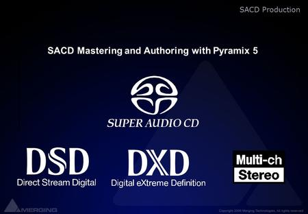 SACD Production SACD Mastering and Authoring with Pyramix 5.