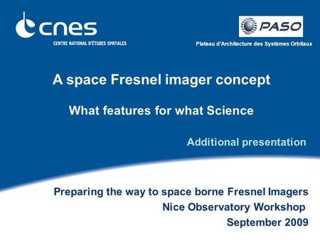 Plateau d'Architecture des Systèmes Orbitaux A space Fresnel imager concept What features for what Science Preparing the way to space borne Fresnel Imagers.