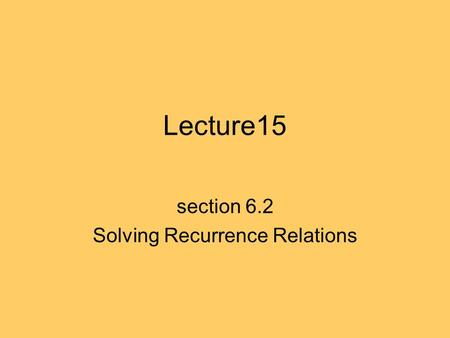 Lecture15 section 6.2 Solving Recurrence Relations.