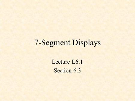 7-Segment Displays Lecture L6.1 Section 6.3. Turning on an LED.