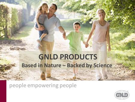 GNLD PRODUCTS Based in Nature – Backed by Science people empowering people.
