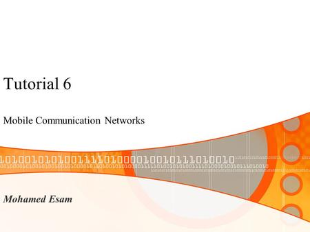 Tutorial 6 Mobile Communication Networks Mohamed Esam.
