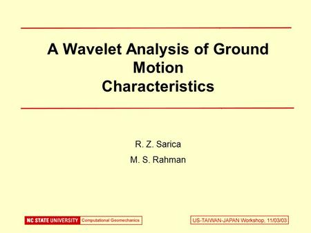 A Wavelet Analysis of Ground Motion Characteristics R. Z. Sarica M. S. Rahman.