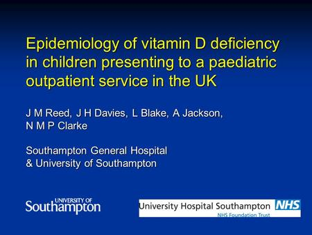Epidemiology of vitamin D deficiency in children presenting to a paediatric outpatient service in the UK J M Reed, J H Davies, L Blake, A Jackson, N M.