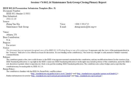 Session #76 802.16 Maintenance Task Group Closing Plenary Report IEEE 802.16 Presentation Submission Template (Rev. 9) Document Number: IEEE 802.16maint-11/0031.