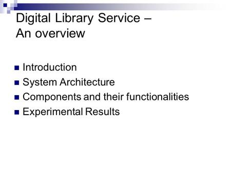 Digital Library Service – An overview Introduction System Architecture Components and their functionalities Experimental Results.