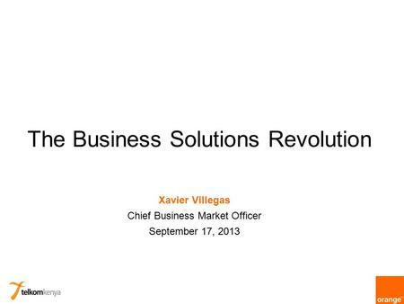 The Business Solutions Revolution Xavier Villegas Chief Business Market Officer September 17, 2013.