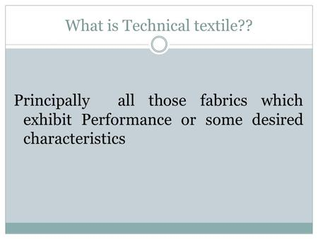 What is Technical textile?? Principally all those fabrics which exhibit Performance or some desired characteristics.