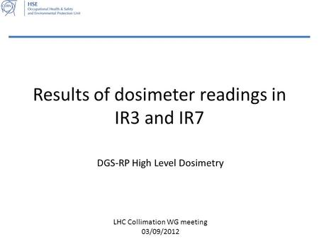 Results of dosimeter readings in IR3 and IR7 DGS-RP High Level Dosimetry LHC Collimation WG meeting 03/09/2012.