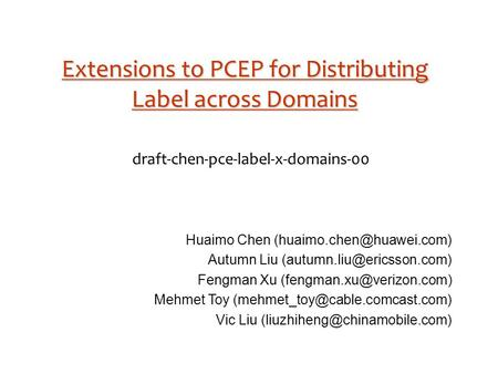 Extensions to PCEP for Distributing Label across Domains draft-chen-pce-label-x-domains-00 Huaimo Chen Autumn Liu