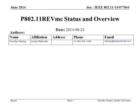 Doc.: IEEE 802.11-14/0778r0 Report June 2014 Dorothy Stanley (Aruba Networks) Slide 1 P802.11REVmc Status and Overview Date: 2014-06-24 Authors: