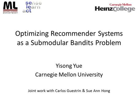 Optimizing Recommender Systems as a Submodular Bandits Problem Yisong Yue Carnegie Mellon University Joint work with Carlos Guestrin & Sue Ann Hong.