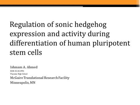 Regulation of sonic hedgehog expression and activity during differentiation of human pluripotent stem cells Ishmam A. Ahmed DOB: 02.18.1994 Wayzata High.