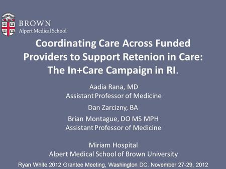 Coordinating Care Across Funded Providers to Support Retenion in Care: The In+Care Campaign in RI. Aadia Rana, MD Assistant Professor of Medicine Miriam.