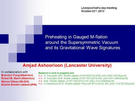 Preheating in Gauged M-flation around the Supersymmetric Vacuum and its Gravitational Wave Signatures Amjad Ashoorioon (Lancaster University) Based on.
