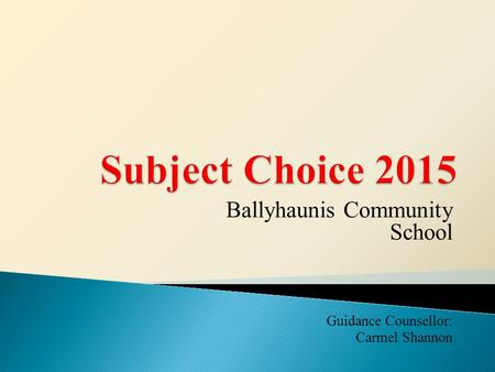 Ballyhaunis Community School Guidance Counsellor: Carmel Shannon.