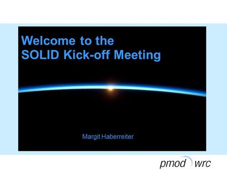 Welcome to the SOLID Kick-off Meeting Margit Haberreiter.