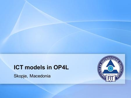 ICT models in OP4L Skopje, Macedonia. Page  2  Learner and team modeling concept  Learning context modeling  Online presence modeling in online learning.