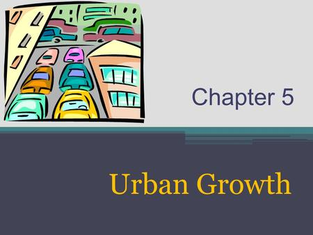 Chapter 5 Urban Growth. Purpose This chapter explores the determinants of growth in urban income and employment.