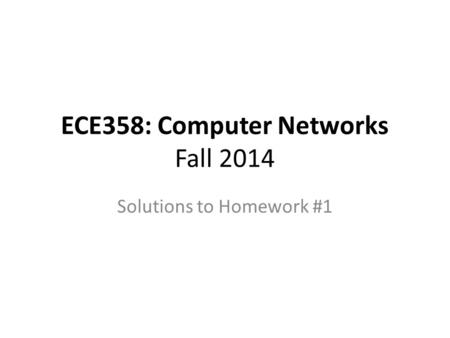 ECE358: Computer Networks Fall 2014 Solutions to Homework #1.