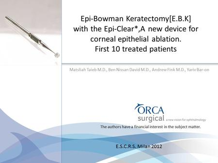 Epi-Bowman Keratectomy[E.B.K] with the Epi-Clear*,A new device for corneal epithelial ablation. First 10 treated patients Matsliah Taieb M.D., Ben Nissan.