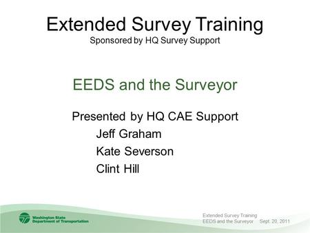 Extended Survey Training Sponsored by HQ Survey Support EEDS and the Surveyor Presented by HQ CAE Support Jeff Graham Kate Severson Clint Hill Extended.