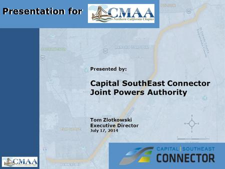 Presented by: Capital SouthEast Connector Joint Powers Authority Tom Zlotkowski Executive Director July 17, 2014 Presentation for.